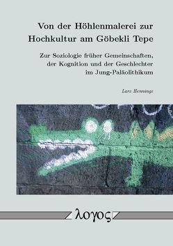 Von der Höhlenmalerei zur Hochkultur am Göbekli Tepe von Hennings, Lars