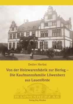 Von der Holzwarenfabrik zur Herlag – Die Kaufmannsfamilie Löwenherz aus Lauenförde von Herbst,  Detlev