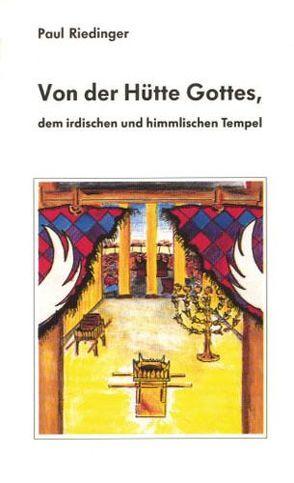 Von der Hütte Gottes, dem irdischen und himmlischen Tempel von Riedinger,  Paul