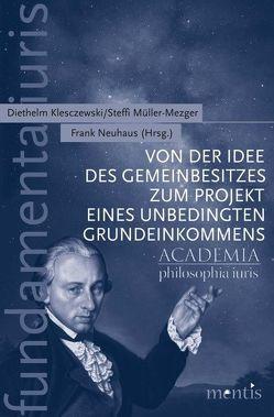 Von der Idee des Gemeinbesitzes zum Projekt eines unbedingten Grundeinkommens von Klesczewski,  Diethelm, Müller-Mezger,  Steffi, Neuhaus,  Frank