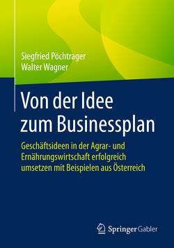 Von der Idee zum Businessplan von Pöchtrager,  Siegfried, Wagner,  Walter