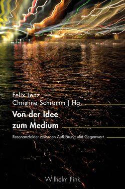 Von der Idee zum Medium von Lenz,  Felix, Schramm,  Christine