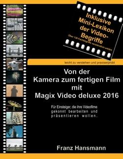 Von der Kamera zum fertigen Film mit Magix Video deluxe 2016 von Hansmann,  Franz