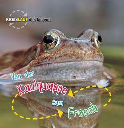 Von der Kaulquappe zum Frosch, Kreislauf des Lebens von de la Bedoyere,  Camilla