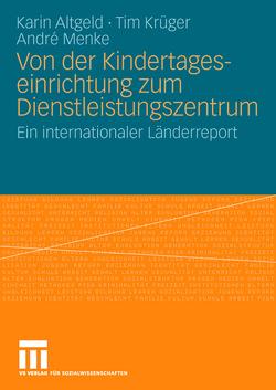 Von der Kindertageseinrichtung zum Dienstleistungszentrum von Altgeld,  Karin, Krüger,  Tim, Menke,  André