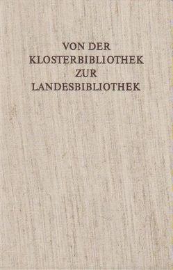 Von der Klosterbibliothek zur Landesbibliothek von Brall,  Artur