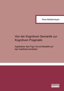 Von der Kognitiven Semantik zur Kognitiven Pragmatik von Nina,  Niedermeyer