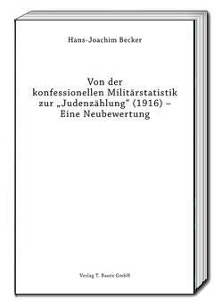 """Von der konfessionellen Militärstatistik zur """"Judenzählung"""" (1916) – Eine Neubewertung von Becker,  Hans-Joachim"""