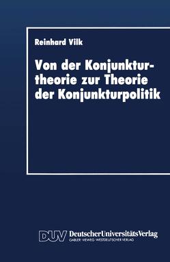 Von der Konjunkturtheorie zur Theorie der Konjunkturpolitik von Vilk,  Reinhard