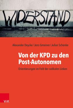 Von der KPD zu den Post-Autonomen von Deycke,  Alexander, Gmeiner,  Jens, Schenke,  Julian