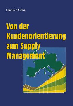 Von der Kundenorientierung zum Supply Management von Orths,  Heinrich