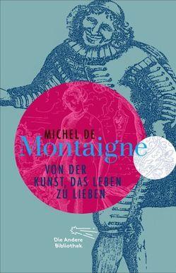 Von der Kunst, das Leben zu lieben von Montaigne,  Michel de, Stilett,  Hans