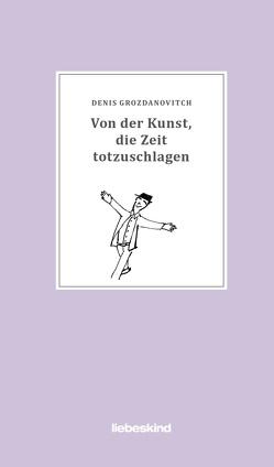 Von der Kunst, die Zeit totzuschlagen von Grozdanovitch,  Denis, Scheffel,  Tobias