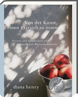 Von der Kunst einen Pfirsich zu essen von Gröppel-Wegener,  Carla, Henry,  Diana