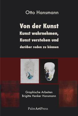 Von der Kunst, Kunst wahrnehmen, Kunst verstehen und darüber reden zu können von Hansmann,  Otto, Henker-Hansmann,  Brigitte, Schraepler,  Andrea-Katharina