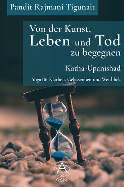 Von der Kunst, Leben und Tod zu begegnen: Katha-Upanishad von Nickel,  Michael, Tigunait,  Ishan, Tigunait,  Pandit Rajmani