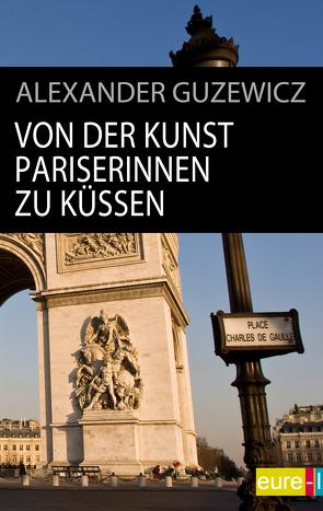 Von der Kunst Pariserinnen zu küssen von Guzewicz,  Alexander