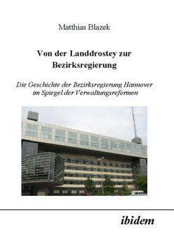 Von der Landdrostey zur Bezirksregierung von Blazek,  Matthias