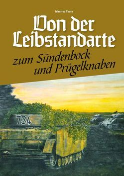 Von der Leibstandarte zum Sündenbock & Prügelknaben von Thorn,  Manfred