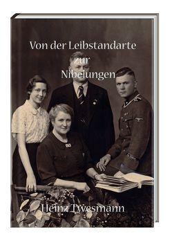 Von der Leibstandarte zur Nibelungen von Michaelis,  Rolf, Twesmann,  Heinz