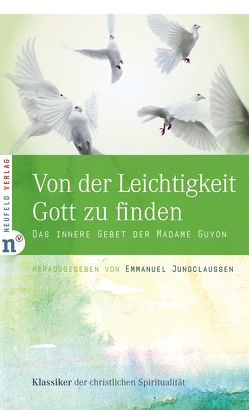 Von der Leichtigkeit, Gott zu finden von Guyon,  Jeanne-Marie, Jungclaussen,  Emmanuel, Wachinger,  Maria