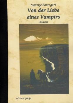 Von der Liebe eines Vampirs von Baumgart,  Swantje