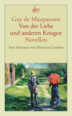 Von der Liebe und anderen Kriegen von Lindner,  Hermann, Maupassant,  Guy de
