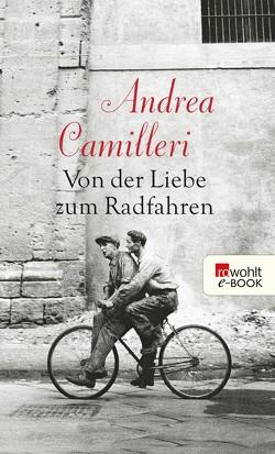 Von der Liebe zum Radfahren von Camilleri,  Andrea, Capa,  Robert, Kahn,  Moshe