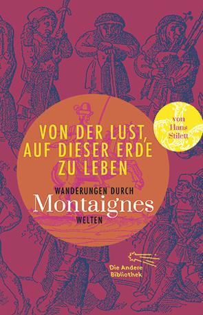 Von der Lust, auf dieser Erde zu leben von Montaigne,  Michel de, Stilett,  Hans