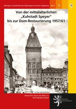 """Von der mittelalterlichen """"Kuhstadt Speyer"""" bis zur Dom-Restaurierung 1957/61 von Kemper,  Joachim, Rasche,  Anja, Schlechter,  Armin"""