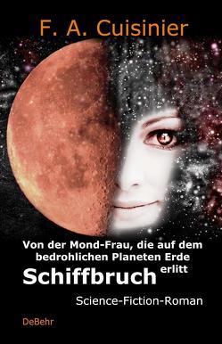 Von der Mond-Frau, die auf dem bedrohlichen Planeten Erde Schiffbruch erlitt – Science-Fiction-Roman von Cuisinier,  F. A.
