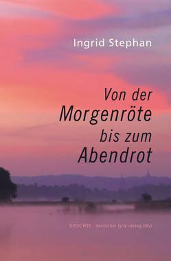 Von der Morgenröte bis zum Abendrot von Stephan,  Ingrid