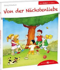 Von der Nächstenliebe den Kindern erzählt von Leberer,  Sven, Schwikart,  Georg