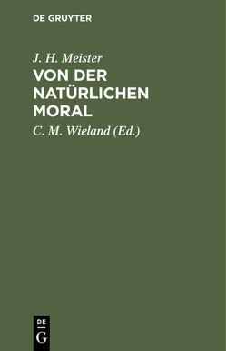 Von der natürlichen Moral von Meister,  J. H., Schulthess,  J.G., Wieland,  C. M.