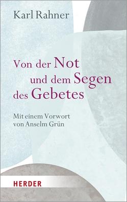 Von der Not und dem Segen des Gebetes von Rahner,  Prof. Karl