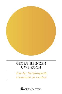 Von der Nutzlosigkeit, erwachsen zu werden von Heinzen,  Georg, Koch,  Uwe