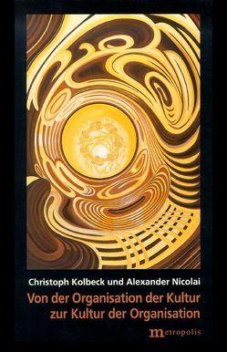 Von der Organisation der Kultur zur Kultur der Organisation von Kolbeck,  Christoph, Nicolai,  Alexander