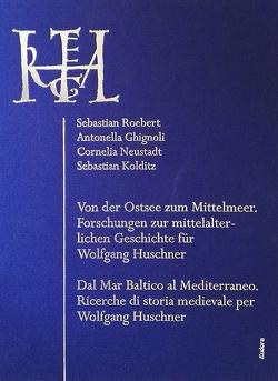 Von der Ostsee zum Mittelmeer / Dal Mar Baltico al Mediterraneo. von Ghignoli,  Antonella, Kolditz,  Sebastian, Neustadt,  Cornelia, Roebert,  Sebastian