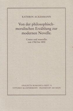 Von der philosophisch-moralischen Erzählung zur modernen Novelle von Ackermann,  Kathrin