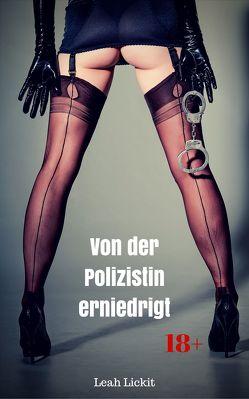 Von der Polizistin erniedrigt von Lickit,  Leah