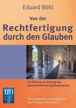 Von der Rechtfertigung durch den Glauben von Böhl,  Eduard, Schirrmacher,  Thomas