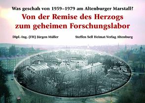 Von der Remise des Herzogs zum geheimen Forschungslabor von Mueller,  Juergen