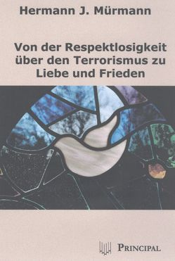 Von der Respektlosigkeit über den Terrorismus zu Liebe und Frieden von Mürmann,  Hermann J.