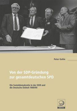 Von der SDP-Gründung zur gesamtdeutschen SPD von Gohle,  Peter