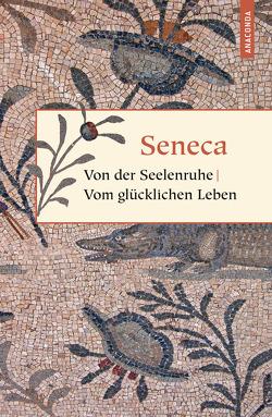 Von der Seelenruhe / Vom glücklichen Leben von Seneca