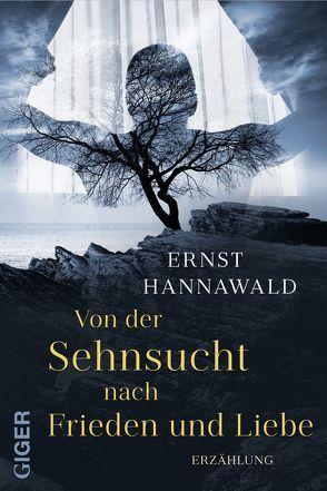 Von der Sehnsucht nach Frieden und Liebe von Hannawald,  Ernst
