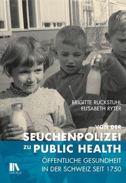 Von der Seuchenpolizei zu Public Health von Ruckstuhl,  Brigitte, Ryter,  Elisabeth