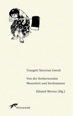 Von der Sorberwenden Wesenheit und Herkommen von Unruh,  Traugott Xaverius, Werner,  Eduard