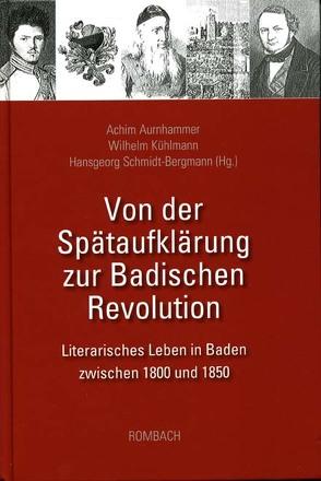 Von der Spätaufklärung zur Badischen Revolution von Aurnhammer,  Achim, Kühlmann,  Wilhelm, Schmidt-Bergmann,  Hansgeorg