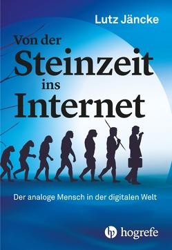 Von der Steinzeit ins Internet von Jäncke,  Lutz